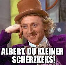 Albert Meme - scherzkeks creepy condescending wonka meme on memegen