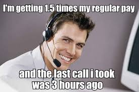 Call Centre Meme - as a call center employee this is why i love working on holidays