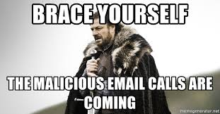 Brace Yourself Meme Generator - brace yourself the malicious email calls are coming coming meme