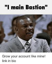 Bio Memes - i main bastion grow your account like mine link in bio meme on me me