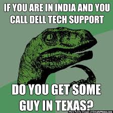 Tech Support Meme - if you are in india and you call dell tech support do you get