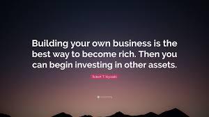 robert t kiyosaki quote u201cbuilding your own business is the best