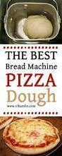 Pizza Dough In A Bread Machine The Best Bread Machine Pizza Dough Food Life Design