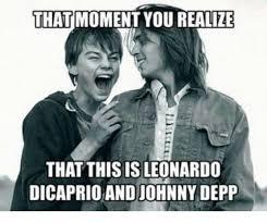 Leonardo Dicaprio Memes - that moment you realize that this is leonardo dicaprio and johnny