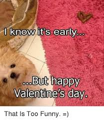Happy Valentines Day Funny Meme - i know it s early but happy valentine s day that is too funny