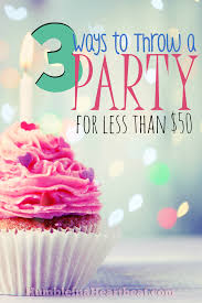 3 ways to throw a party for less than 50 humble in a heartbeat