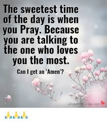 Sweetest Day Meme - the sweetest time of the day is when you pray because you are