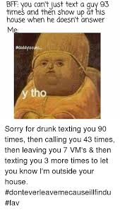 Drunk Texting Meme - times and then show up at his house when he doesn t answer me