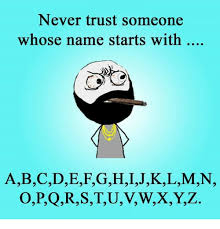 No Trust Meme - never trust someone whose name starts with abcdefghijklmn