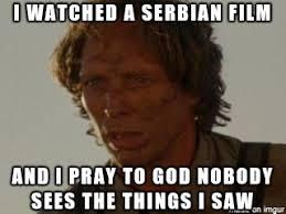 Film Memes - image macro a serbian film know your meme