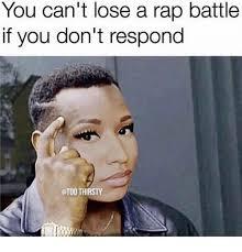 Rap Battle Meme - you can t lose a rap battle if you don t respond ctoo thirsty meme