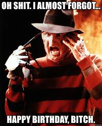 Birthday Bitch Meme - freddy krueger happy birthday meme mne vse pohuj