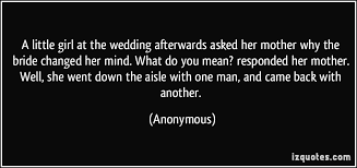 a little at the wedding afterwards asked her mother why the