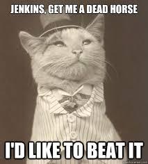 Beating A Dead Horse Meme - jenkins get me a dead horse i d like to beat it aristocat quickmeme