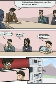Boardroom Suggestions Meme - 25 best memes about boardroom suggestion boardroom