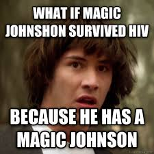 Magic Johnson Meme - livememe com conspiracy keanu
