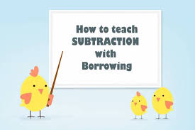 to teach subtraction with borrowing