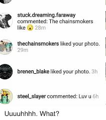 Uuuuhhhh Meme - stuck dreaming faraway commented the chainsmokers like 28m