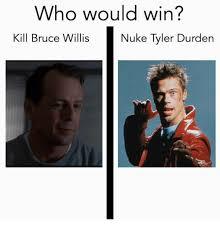 Tyler Durden Meme - who would win nuke tyler durden kill bruce willis tyler durden