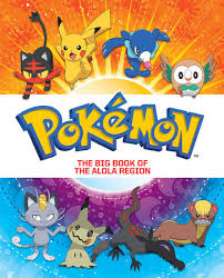 big book the big book of the alola region pokémon by steve foxe