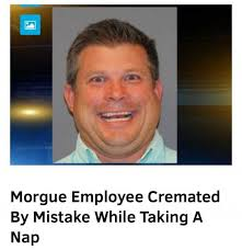 Employee Meme - dopl3r com memes morgue employee cremated by mistake while