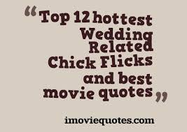 wedding quotes about time top 12 wedding related flicks and best quotes