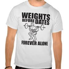 Gym Meme Shirts - weights before dates forever alone meme shirt feels meme