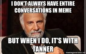 But When I Do Meme - i don t always have entire conversations in meme but when i do it s