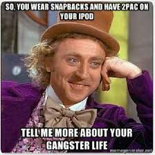 Internet Gangster Meme - fake wannabe gangster meme by alexdgr8est memedroid