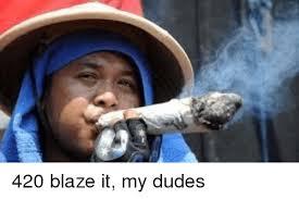 420 Blaze It Meme - 420 blaze it my dudes dude meme on esmemes com