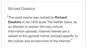 Meme Selfish Gene - richard dawkins the word meme was coined by richard dawkins in his