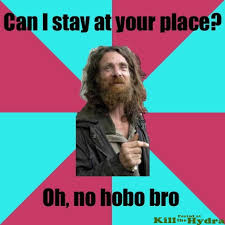 Hobo Memes - it s cool dude it s cool kill the hydra