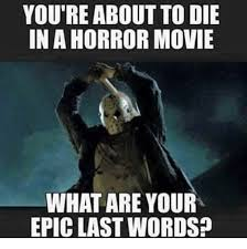 Epic Movie Meme - you re about to die in a horror movie what are your epic last words