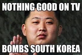 Kim Jong Un Snickers Meme - nothing good on tv bombs south korea scumbag kim jong un quickmeme