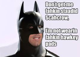 Boston Accent Memes - the dahk knight weknowmemes