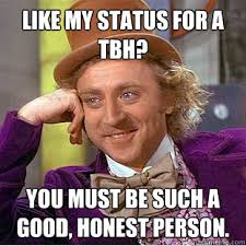 Tbh Meme - like my status for a tbh you must be such a good honest person