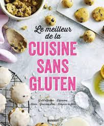 meilleur livre cuisine livre le meilleur de la cuisine sans gluten collectif marabout