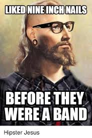 Hipster Disney Meme - liked nine inch nails before they were a band hipster jesus