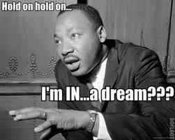 Martin Luther King Day Meme - mlk day is coming up and it really got me thinking about how