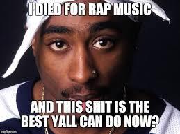 Rap Music Meme - tupac imgflip