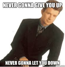 Never Gonna Give You Up Meme - never gonna give you up meme information keywords and pictures