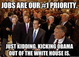 Gop Meme - political memes gop jobs are our 1 priority just kidding