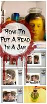 Halloween Jar Ideas by Halloween Craft How To Put A Severed Head In A Jar Plays Craft