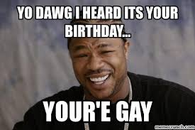 Xzibit Birthday Meme - birthday