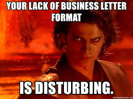 Anakin Skywalker Meme - your lack of business letter format is disturbing anakin