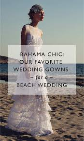 bahama wedding dress best wedding gowns for a bahamas wedding