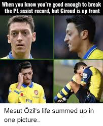 Ozil Meme - when you know you re good enough to break the pl assist record but
