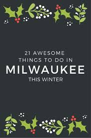 21 awesome things to do in milwaukee this winter winter time
