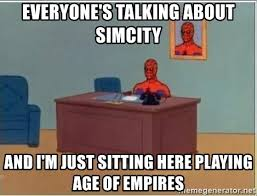 Simcity Meme - everyone s talking about simcity and i m just sitting here playing