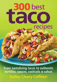 300 best taco recipes from tantalizing tacos to authentic